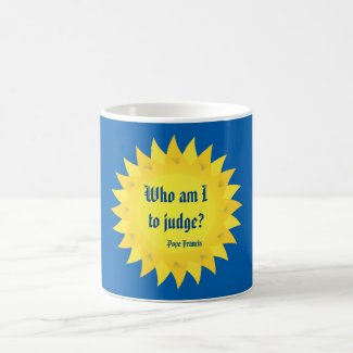 Who Am I To Judge? Pope Francis Quote Mug