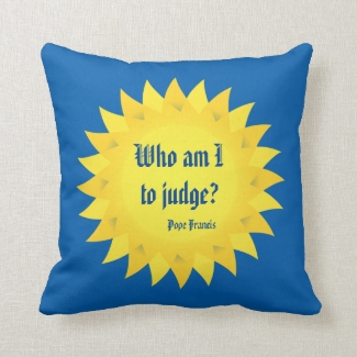 Who Am I To Judge? Pope Francis Quote Pillow