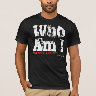 Who Am I without Christ? (Men) T-Shirt