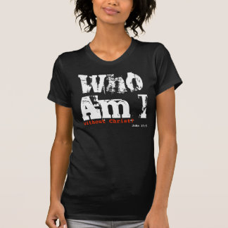Who Am I without Christ? (Women) T-Shirt