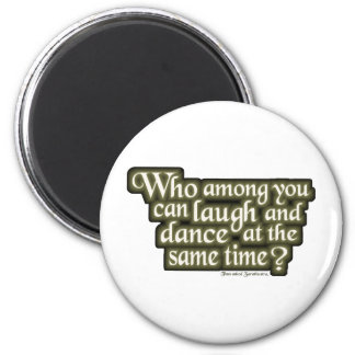 Who among you can laugh and dance... (Nietzsche) 2 Inch Round Magnet