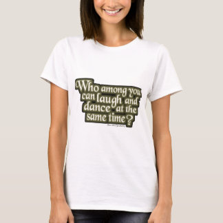 Who among you can laugh and dance... (Nietzsche) T-Shirt
