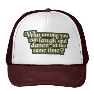 Who among you can laugh and dance... (Nietzsche) Trucker Hat