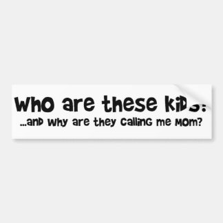 Who are these kids? bumper sticker