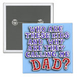 Who Are These Kids & Why Are They Calling Me DAD? Pin