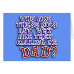 Who Are These Kids & Why Are They Calling Me DAD? Card