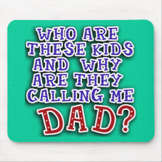 Who Are These Kids & Why Are They Calling Me DAD? Mouse Pad