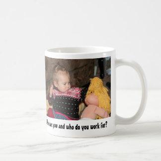 Who are you and who do you work for? coffee mug