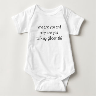WHO ARE YOU AND WHY ARE YOU TALKING GIBBERISH BABY BODYSUIT
