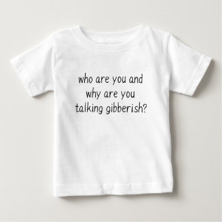 WHO ARE YOU AND WHY ARE YOU TALKING GIBBERISH BABY T-Shirt