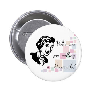Who are you calling a Housewife? Pinback Button