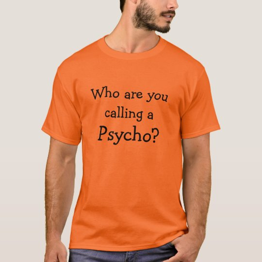 Who are you calling a Psycho? T-shirt