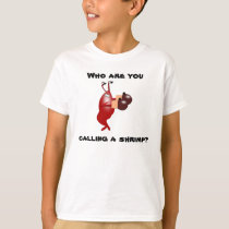 Who are you calling a shrimp? t-shirt