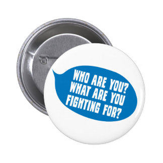Who Are You?  What Are You Fighting For Button