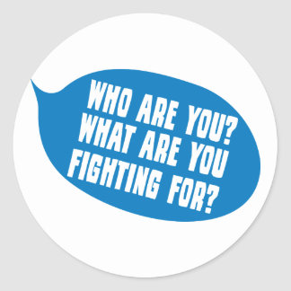 Who Are You?  What Are You Fighting For Classic Round Sticker