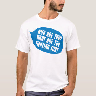 Who Are You?  What Are You Fighting For T-Shirt