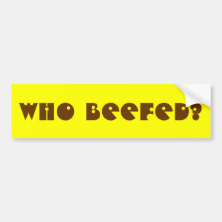 Who Beefed? Bumper Sticker