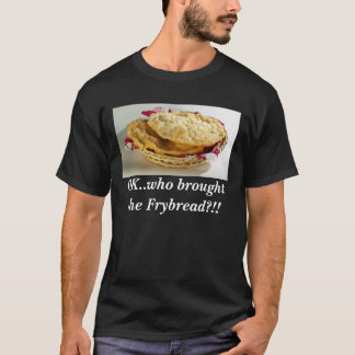 """""""Who brought  the Frybread?!!"""" Tshirt"""