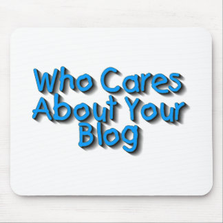 Who Cares About Your Blog Mouse Pads