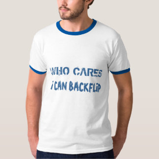"""Who Cares, I Can Backflip"" t-shirt"