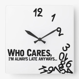 Who cares, I'm always late anyway... Square Wall Clock