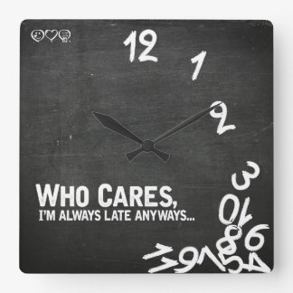 Who cares, I'm always late anyways... Square Wall Clock