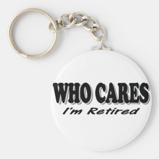 Who Cares - I'm Retired Basic Round Button Keychain