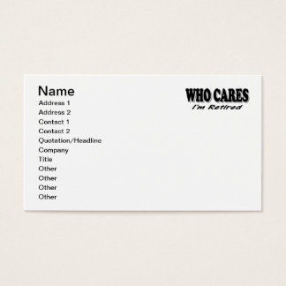 Who Cares - I'm Retired Business Card