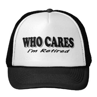 Who Cares - I'm Retired Trucker Hat
