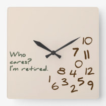 Who Cares? I'm retired. Square Wall Clock