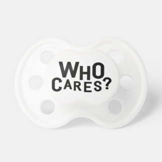 Who Cares? Pacifier