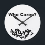 "Who Cares? Round Clock<br><div class=""desc"">Who Cares? with fallen numbers.</div>"