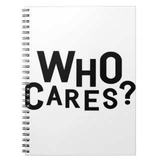 Who Cares? Spiral Notebook