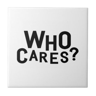Who Cares? Tile