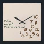 "Who Cares? We&#39;re retired. Square Wall Clock<br><div class=""desc"">A humorous reflection of what life is like for retired folks, made even sweeter when BOTH of you are retired! The numbers are jumbled in the bottom corner and the words &#39;Who Cares? We&#39;re retired&#39; is printed in a casual font. This would make a super gift for your favorite retiree(s)....</div>"