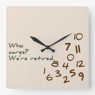 Who Cares? We're retired. Square Wall Clock