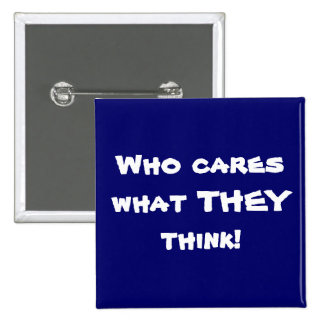 Who cares what THEY think! Pin