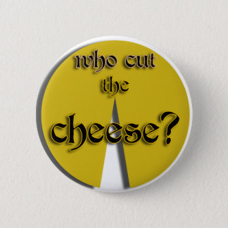 Who Cut The Cheese? Button