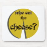 Who Cut The Cheese? Mouse Pad