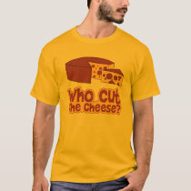 Who Cut The Cheese T-Shirt