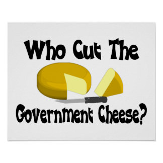 Who Cut The Government Cheese Poster