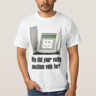 Who Did Your Voting Machine Vote For? T-Shirt