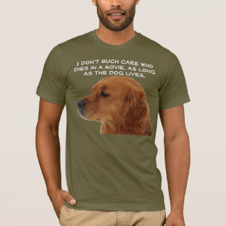 Who Dies Movie Dog Lives Dogs Lover Pets Movies T-Shirt