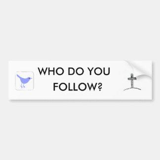 Who Do You Follow Bumper Stickers