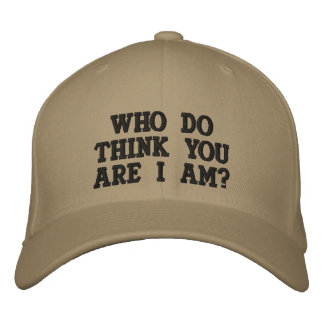 Who do you think you are I am? Embroidered Baseball Caps