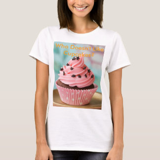 Who Doesn't Like Cupcakes? T-Shirt