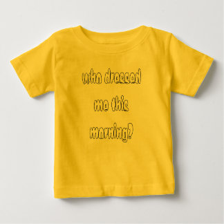 who dressed me this morning? baby T-Shirt