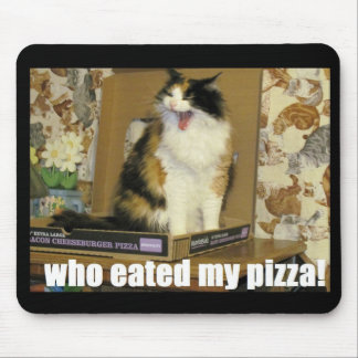 Who eated my pizza? Screaming Cat Mouse Pad