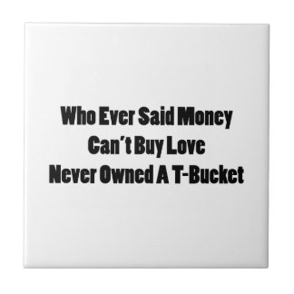 Who Ever Said Money Cant Buy Love Never Owned A Tb Ceramic Tile