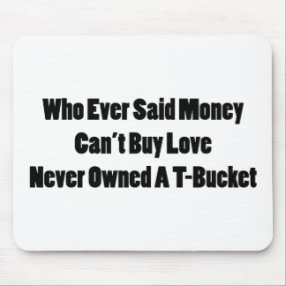 Who Ever Said Money Cant Buy Love Never Owned A Tb Mouse Pad